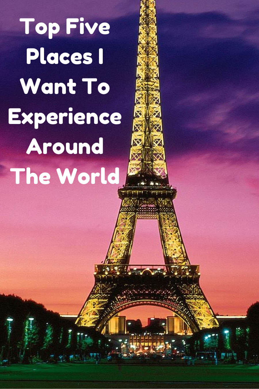 Top Five Places I Want to Experience Around The World
