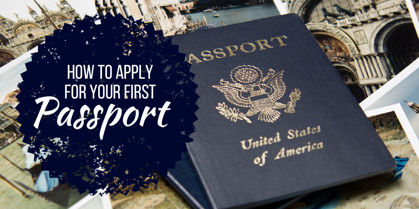 How to Apply for Your First Passport