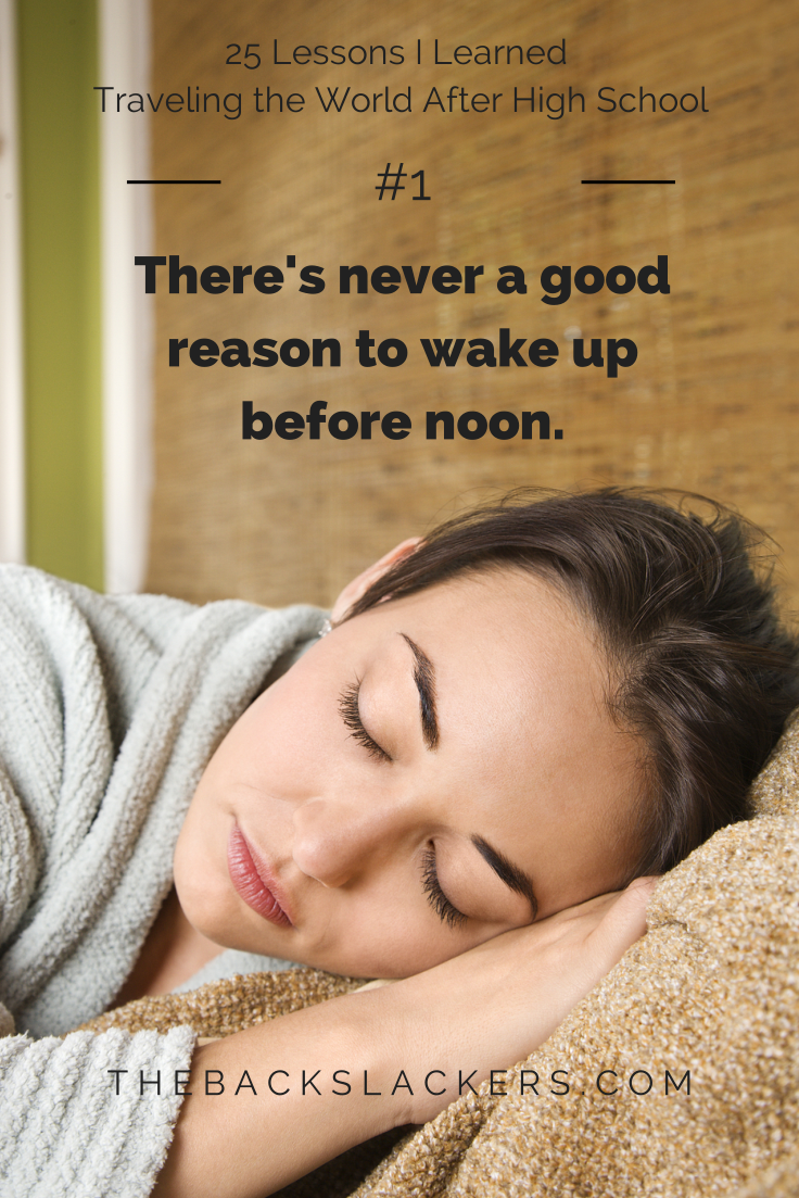 #1 - There's never a good reason to wake up before noon. | 25 Lessons I Learned Traveling the World After High School | The Backslackers