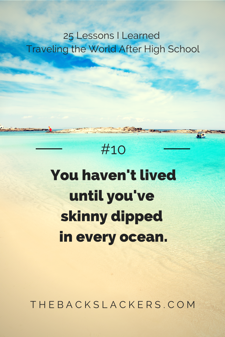 #10 - You haven't lived until you've skinny dipped in every ocean. | 25 Lessons I Learned Traveling the World After High School | The Backslackers