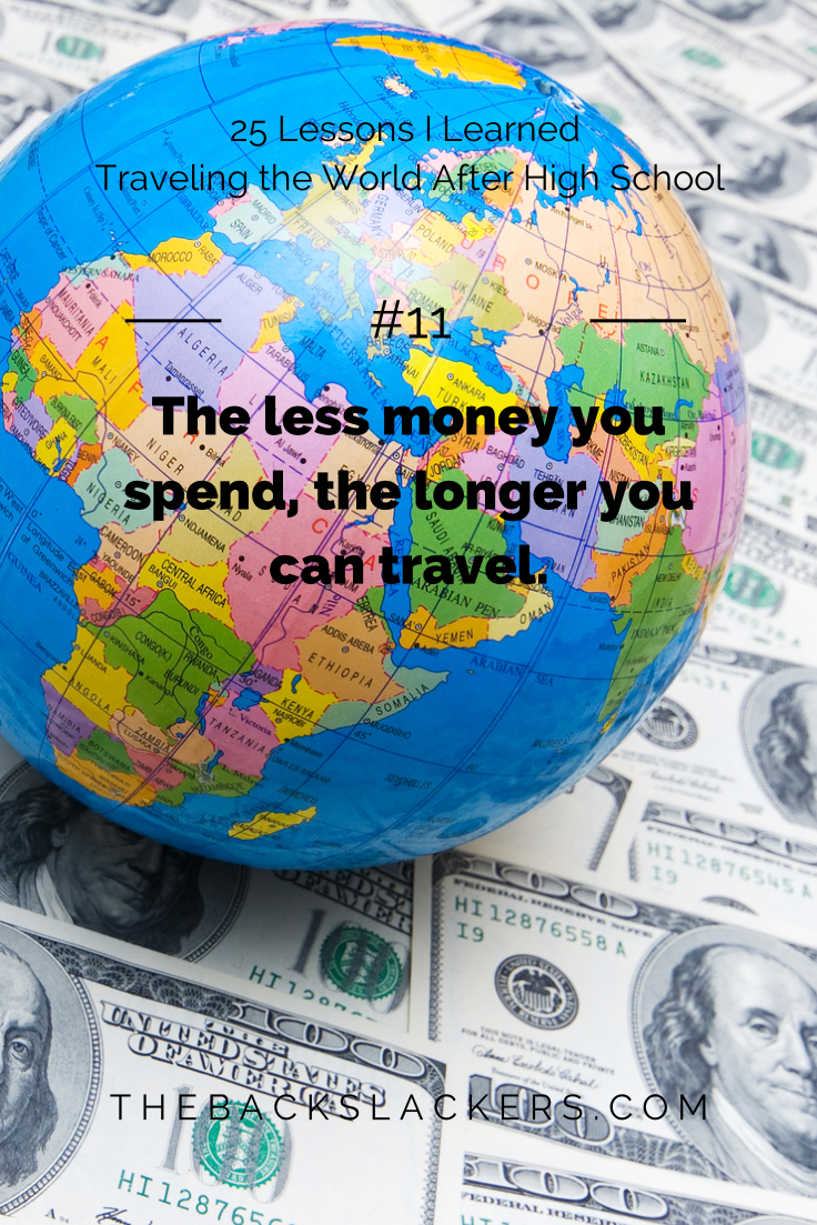 #11 - The less money you spend, the longer you can travel. | 25 Lessons I Learned Traveling the World After High School | The Backslackers