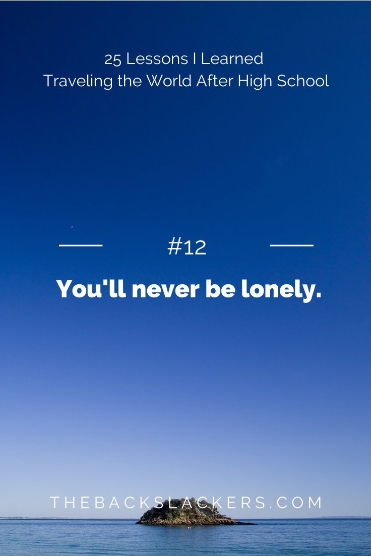 #12 - You'll never be lonely. | 25 Lessons I Learned Traveling the World After High School | The Backslackers