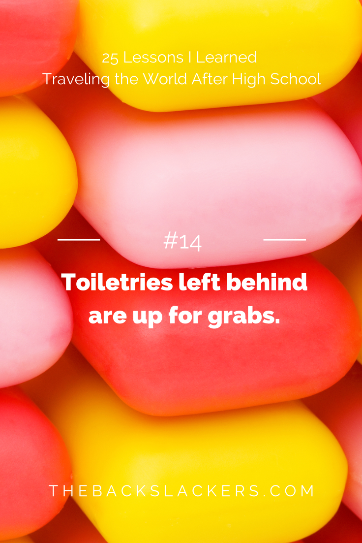 #14 - Toiletries left behind are up for grabs. | 25 Lessons I Learned Traveling the World After High School | The Backslackers