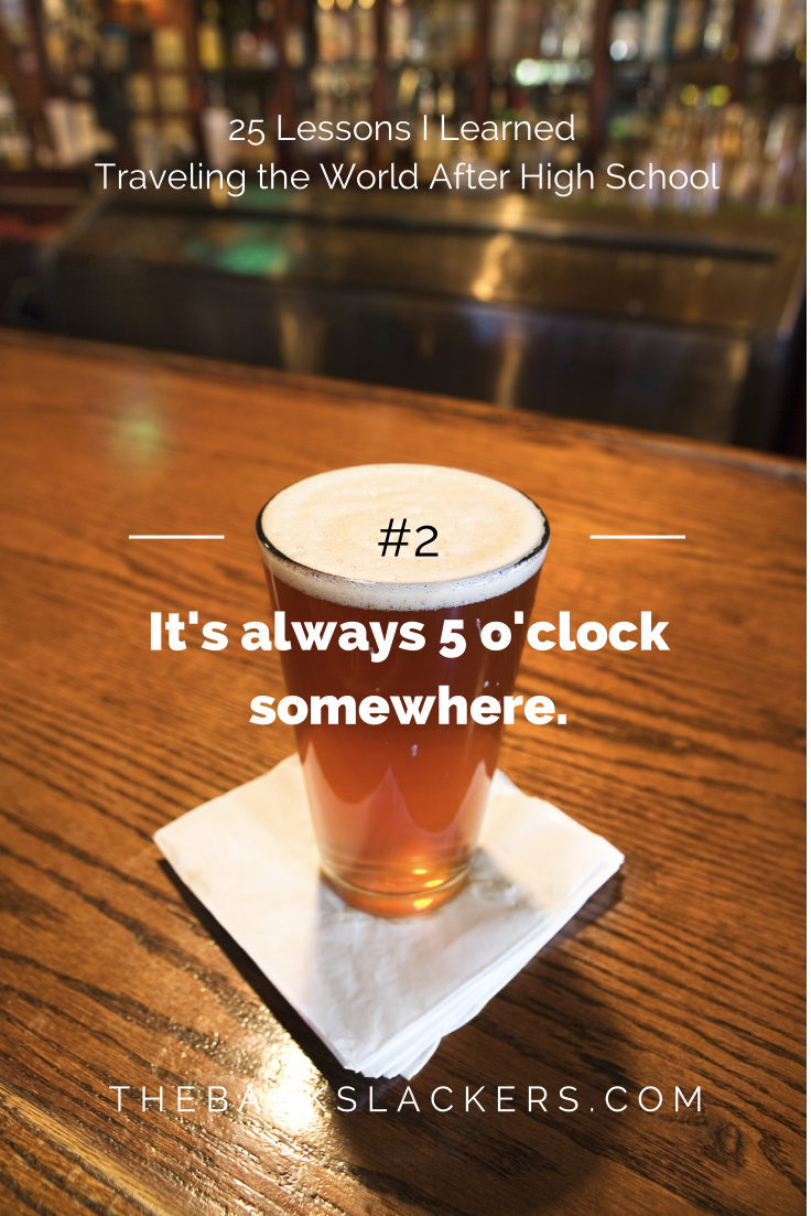 #2 - It's always 5 o' clock somewhere. | 25 Lessons I Learned Traveling the World After High School | The Backslackers