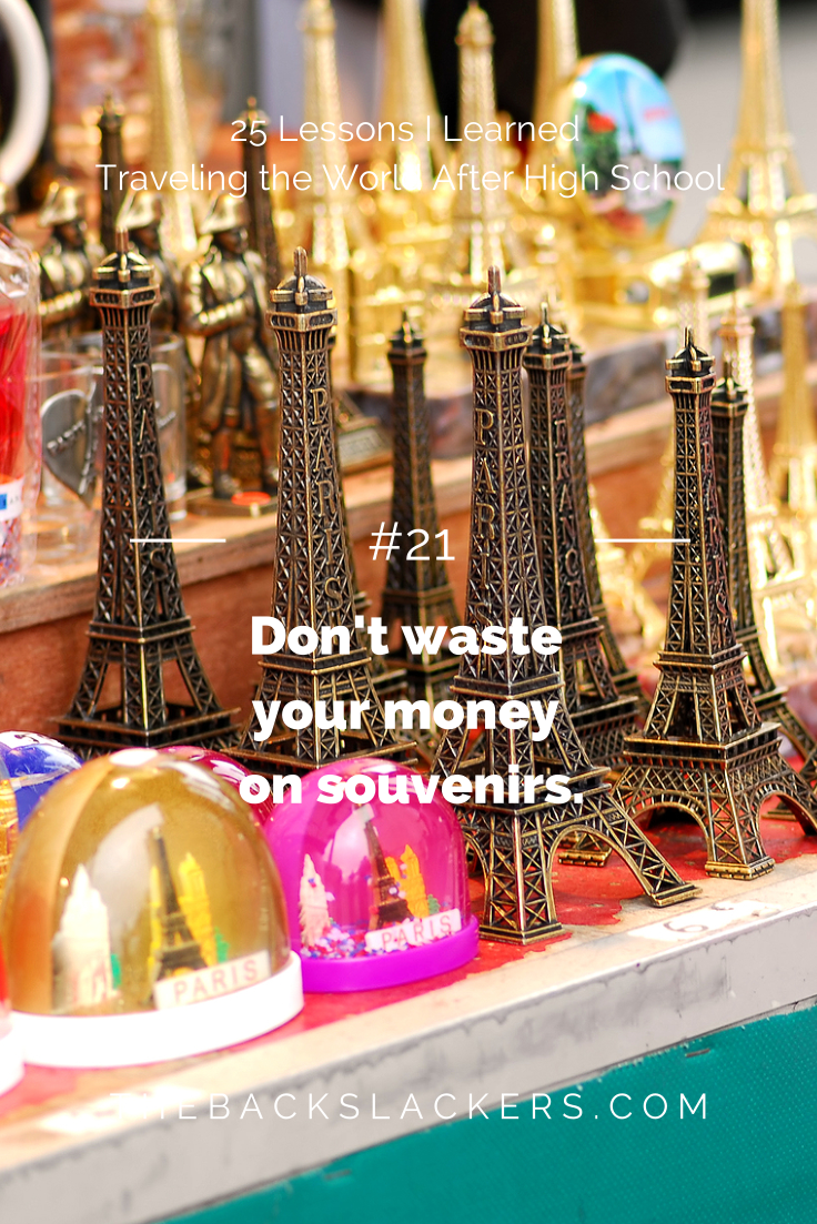 #21 - Don't waste your money on souvenirs. | 25 Lessons I Learned Traveling the World After High School | The Backslackers