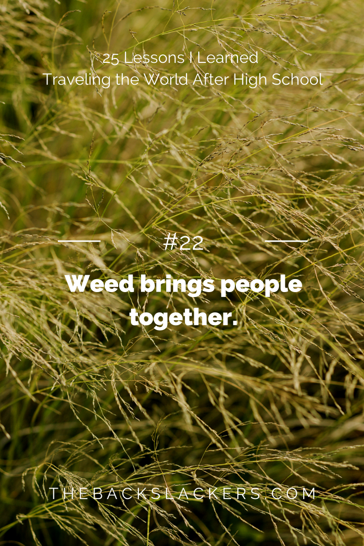 #22 - Weed brings people together. | 25 Lessons I Learned Traveling the World After High School | The Backslackers