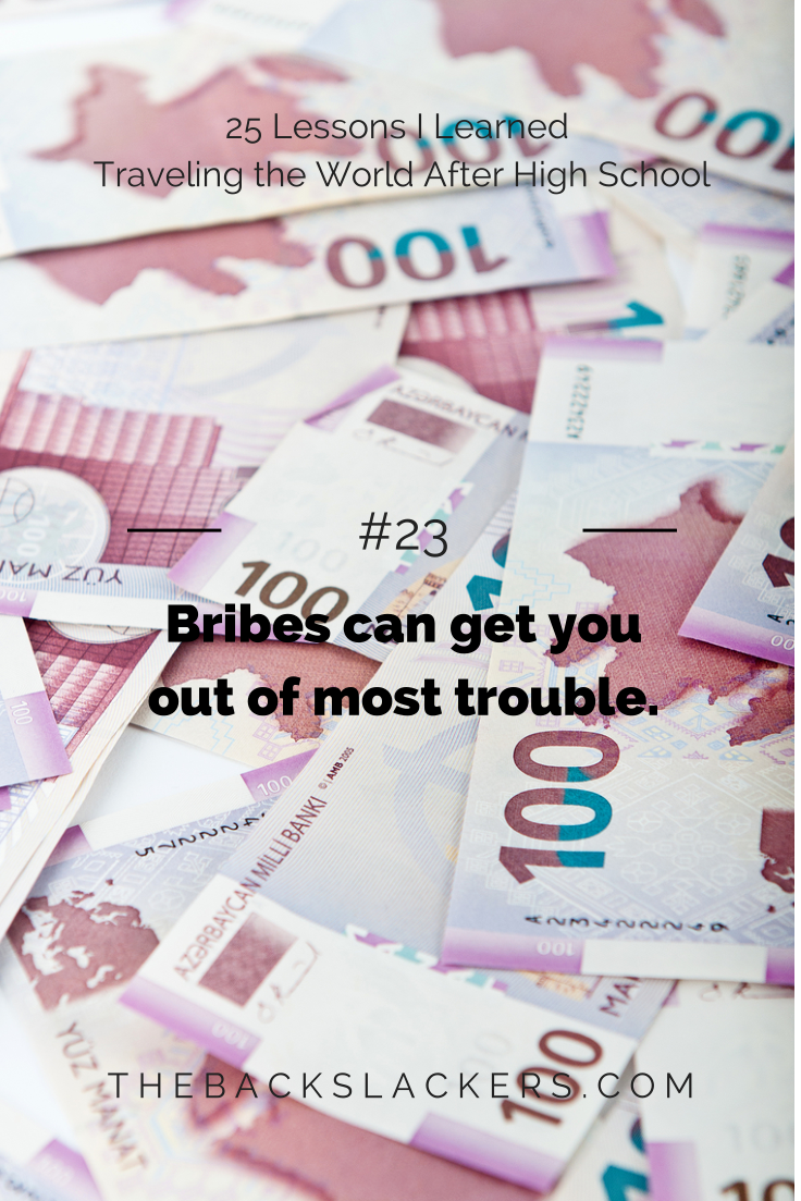 #23 - Bribes can get you out of most trouble. | 25 Lessons I Learned Traveling the World After High School | The Backslackers