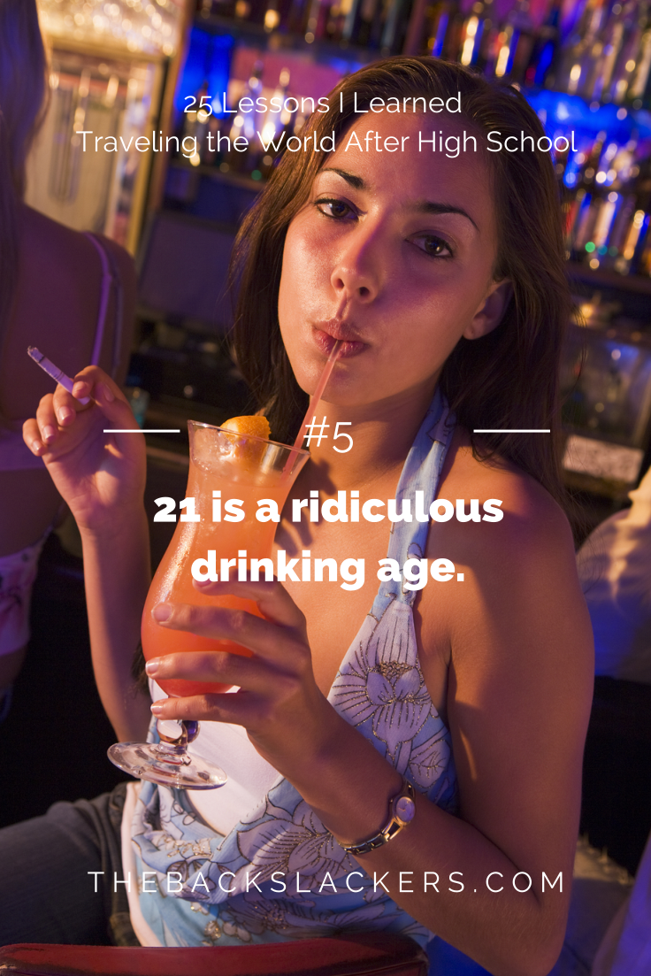 #5 - 21 is a ridiculous drinking age. | 25 Lessons I Learned Traveling the World After High School | The Backslackers