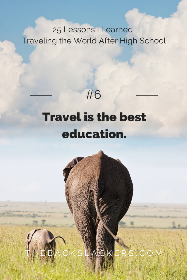 life lessons learned from traveling the world after high school 6 travel is the best education 25 lessons i learned traveling the