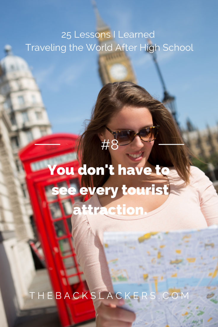 #8 - You don't have to see every tourist attraction. | 25 Lessons I Learned Traveling the World After High School | The Backslackers