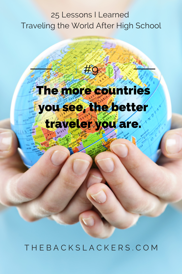 #9 - The more countries you see, the better traveler you are. | 25 Lessons I Learned Traveling the World After High School | The Backslackers