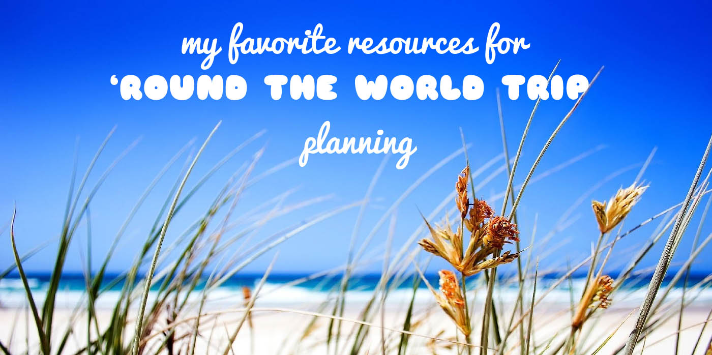 My Favorite Resources for 'Round the World Trip Planning