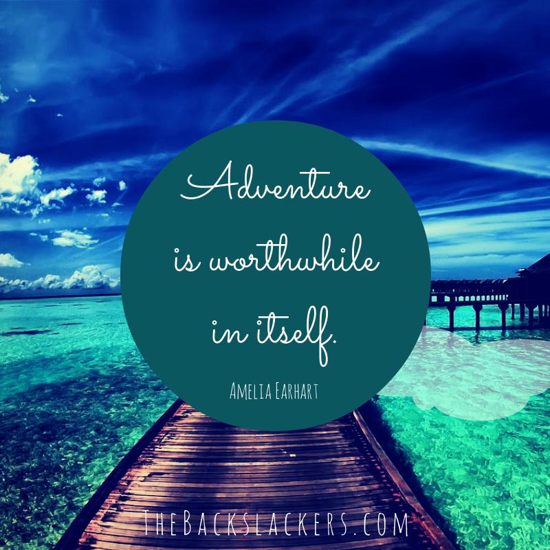 Adventure is worthwhile in itself. - Amelia Earhart