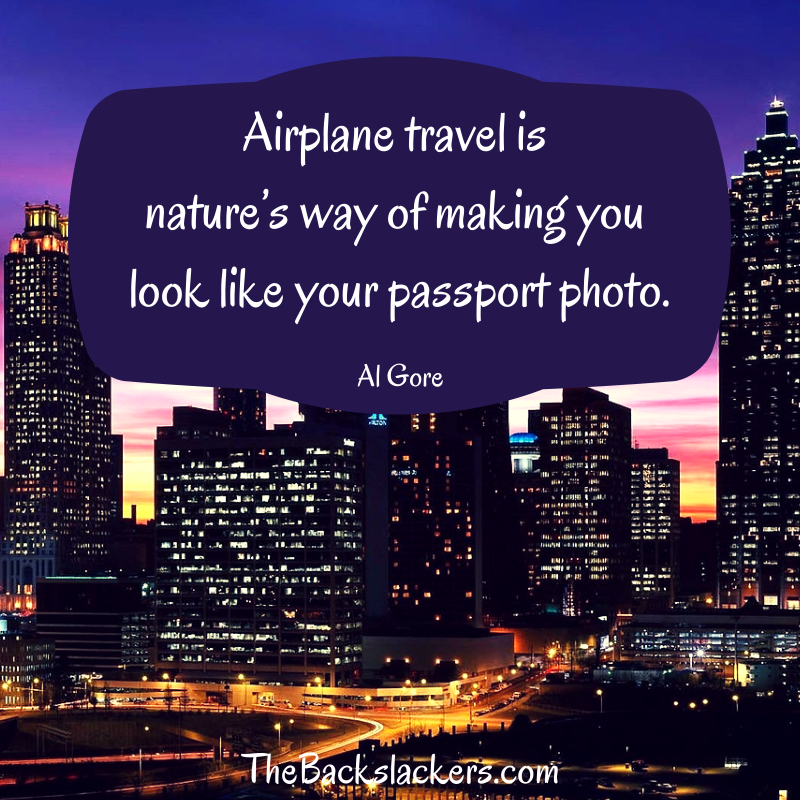 Airplane travel is nature's way of making you look like your passport photo. - Al Gore