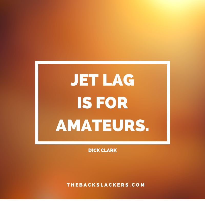Jet lag is for amateurs. - Dick Clark