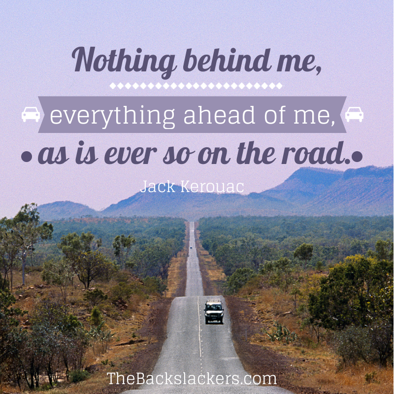 Nothing behind me, everything ahead of me, as is ever so on the road. - Jack Kerouac