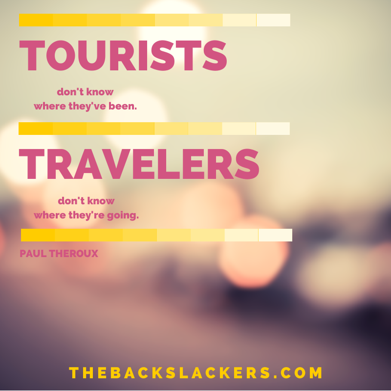 Tourists don't know where they've been, travelers don't know where they're going. - Paul Theroux
