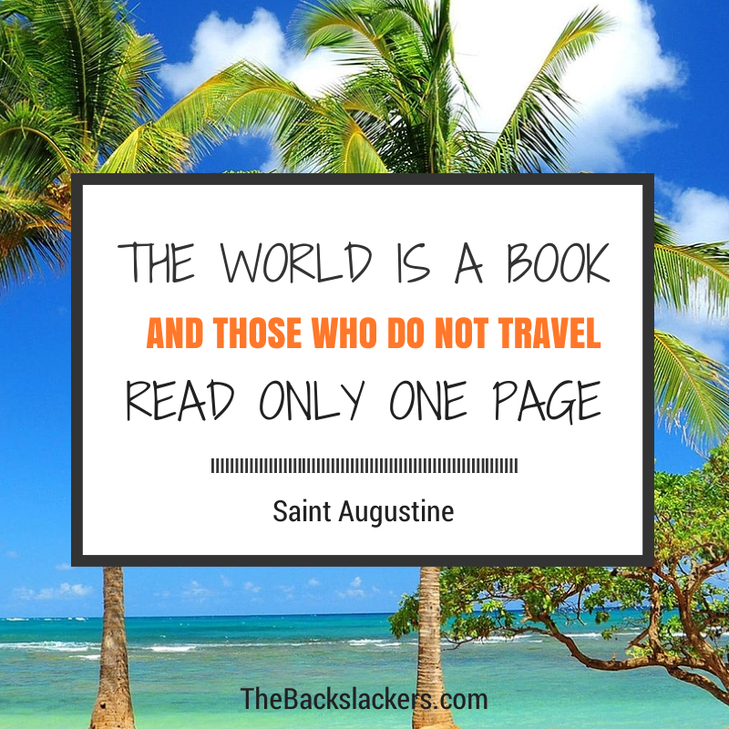 The world is a book and those who do not travel read only one page. - Augustine of Hippo