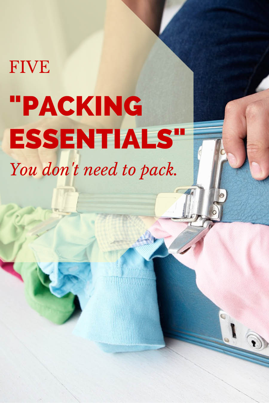 """5 """"Packing Essentials"""" You Don't Need to Pack"""