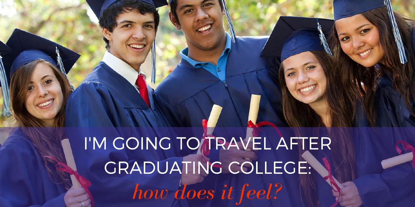I'm Going To Travel After Graduating College: How Does it Feel?
