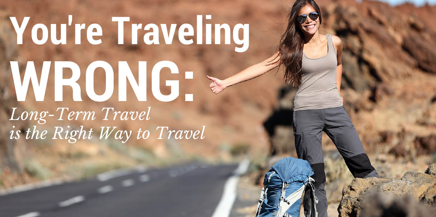 You're Traveling Wrong: Long-Term Travel is the Right Way to Travel