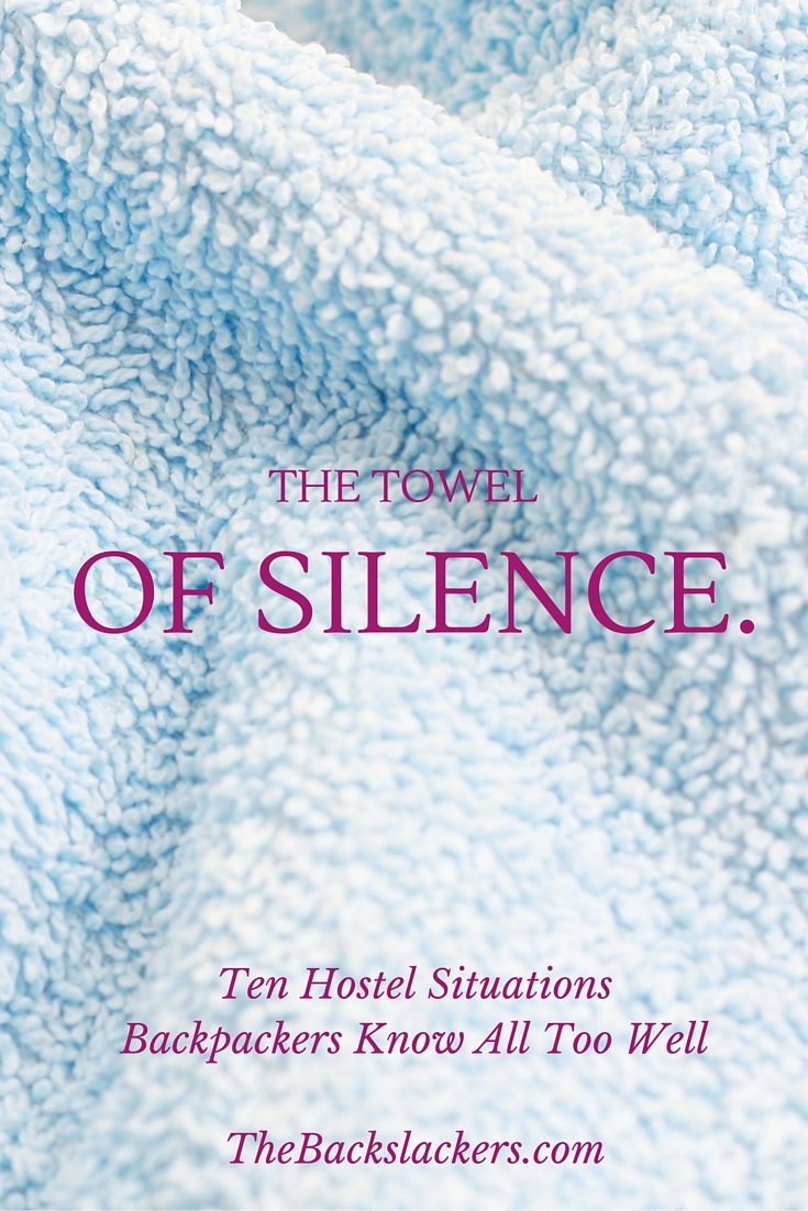 Towel Of Silence. | Ten Hostel Situations Backpackers Know All Too Well