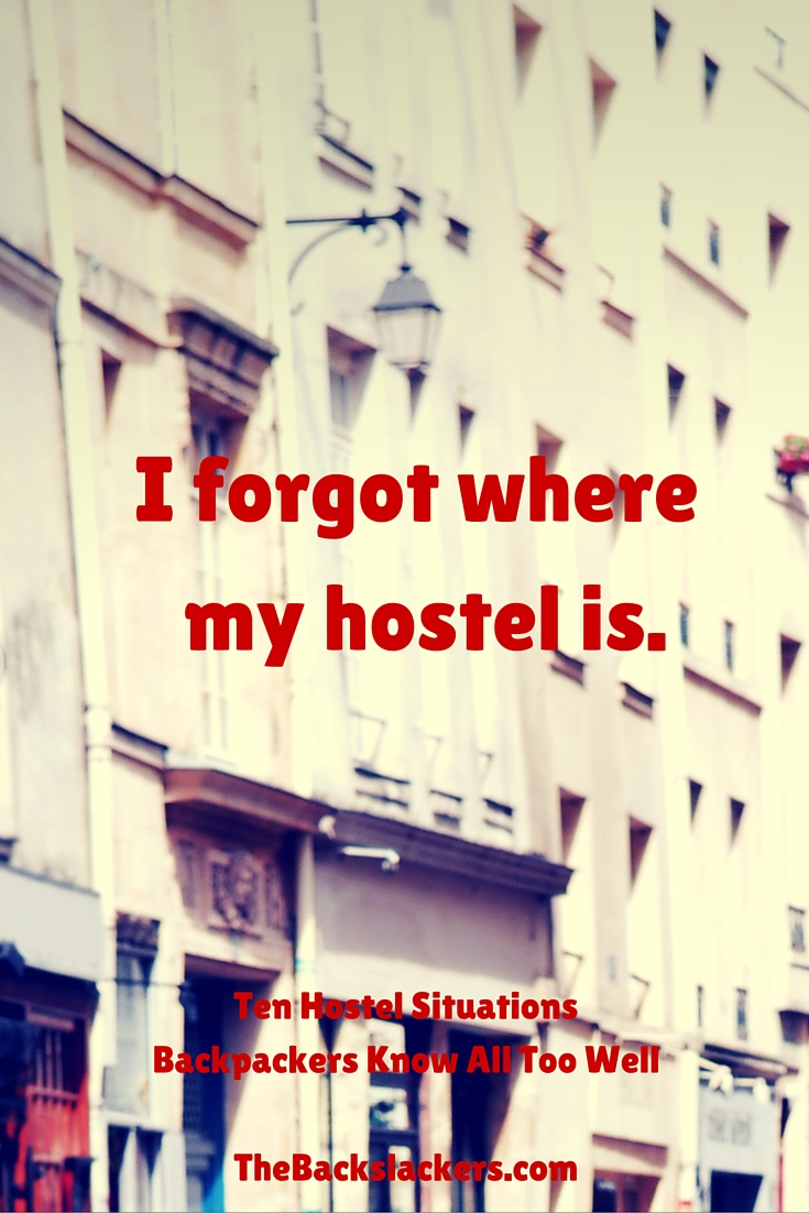 I Forgot Where My Hostel Is. | Ten Hostel Situations Backpackers Know All Too Well
