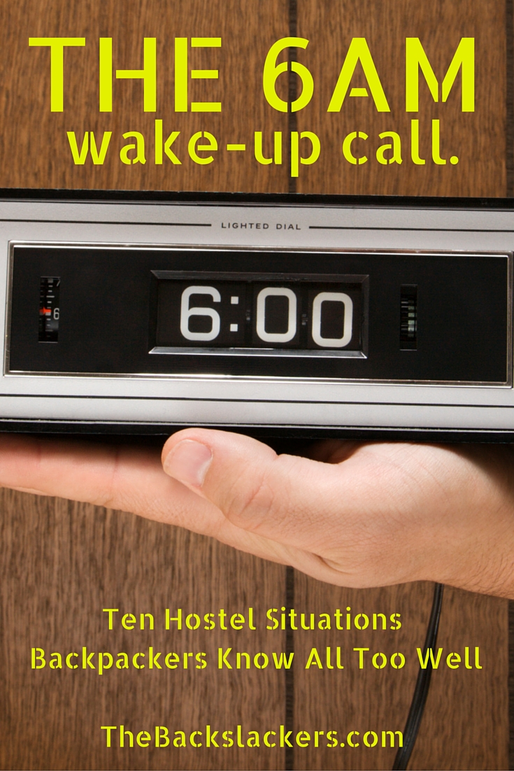 The 6am Wake-Up Call. | Ten Hostel Situations Backpackers Know All Too Well