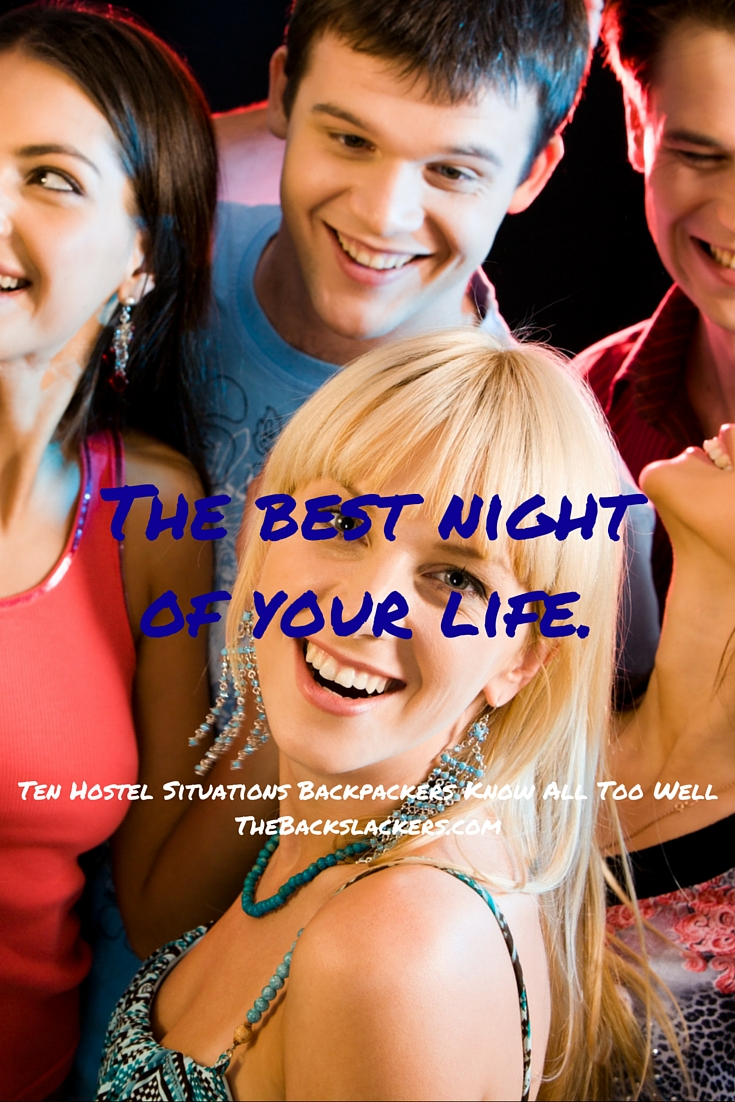 The Best Night Of Your Life. | Ten Hostel Situations Backpackers Know All Too Well