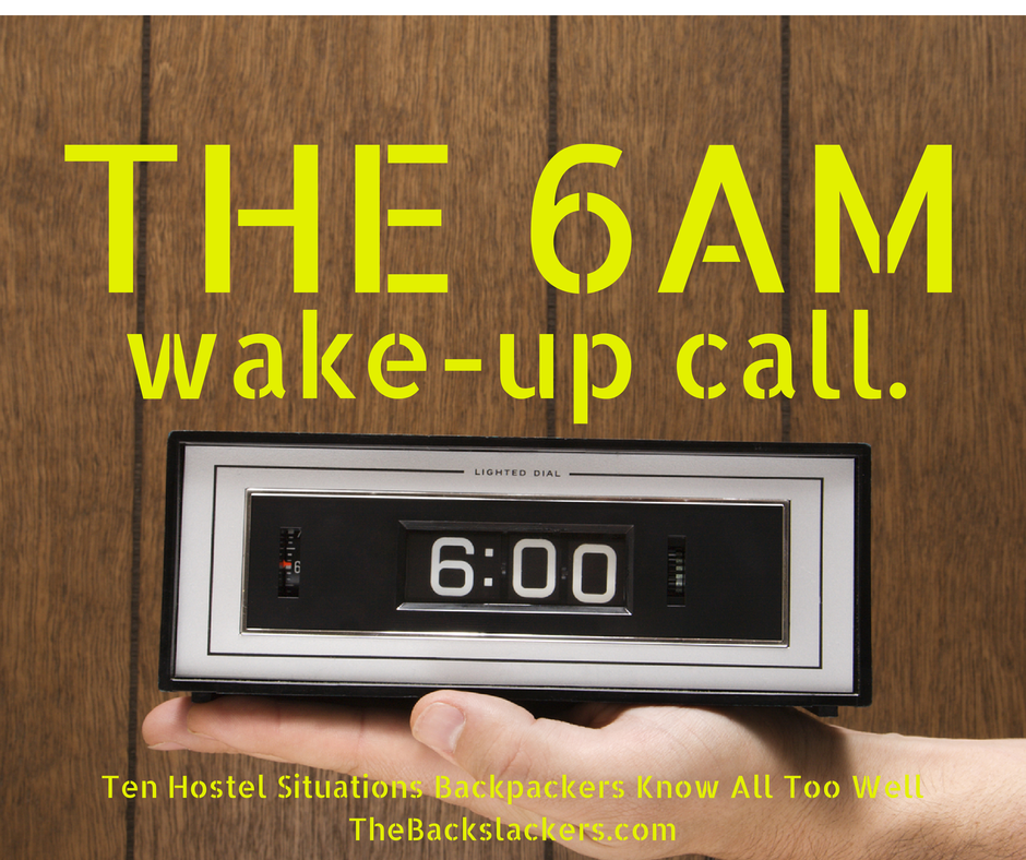 The 6am wake-up call. - Ten Hostel Situations Backpackers Know All Too Well - The Backslackers