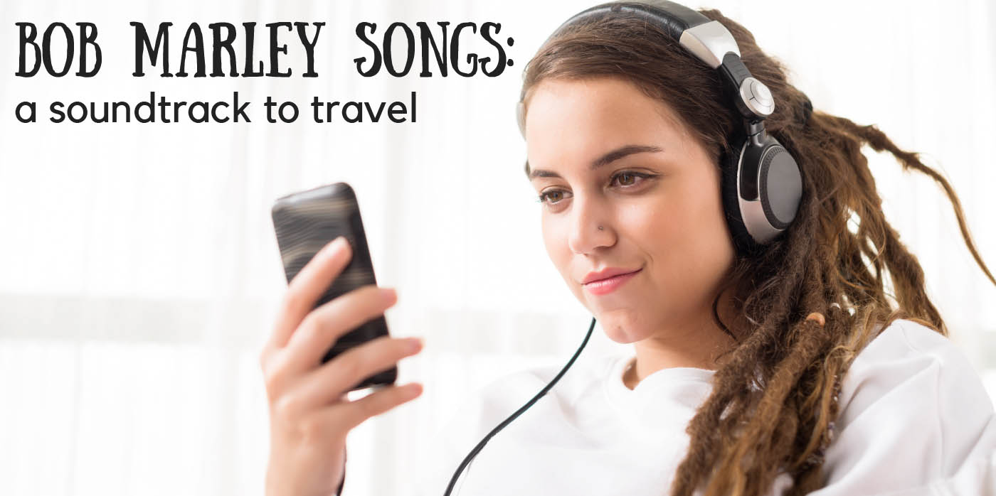 Bob Marley Songs: A Soundtrack to Travel