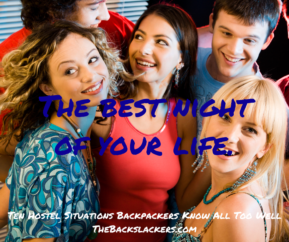 The best night of your life. - Ten Hostel Situations Backpackers Know All Too Well - The Backslackers
