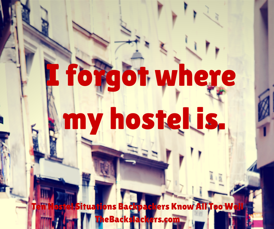 I forgot where my hostel is. - Ten Hostel Situations Backpackers Know All Too Well - The Backslackers