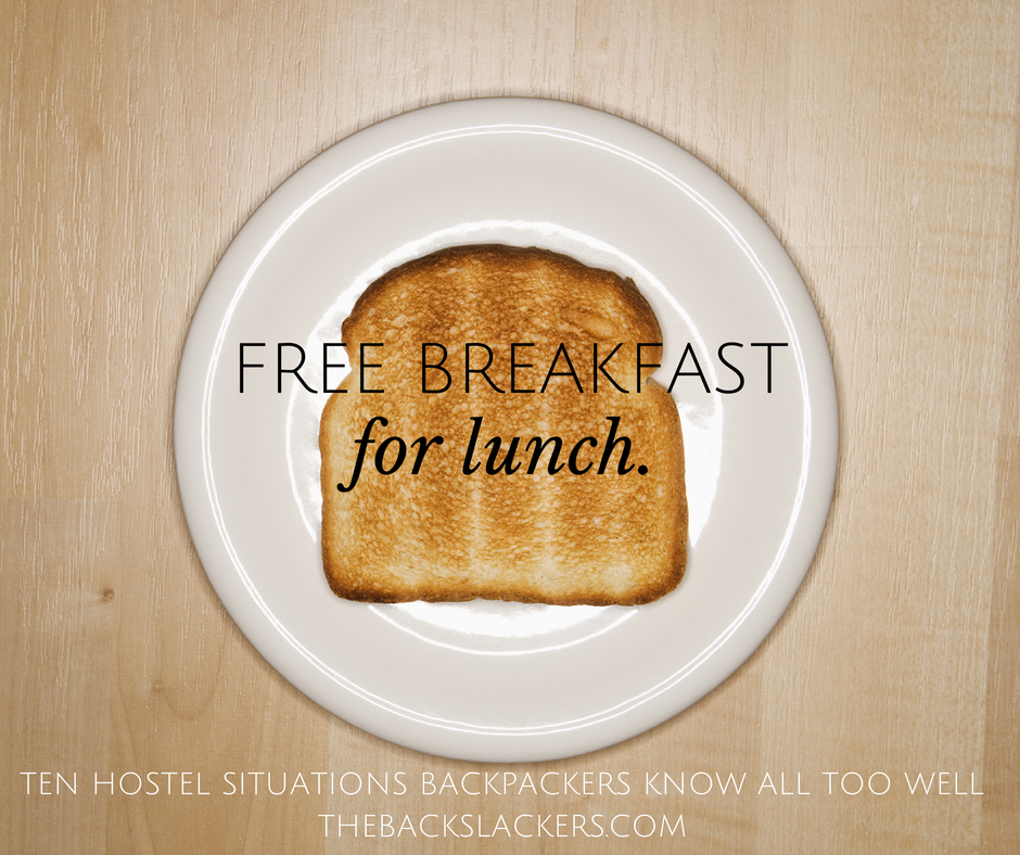 The free breakfast lunch. - Ten Hostel Situations Backpackers Know All Too Well - The Backslackers