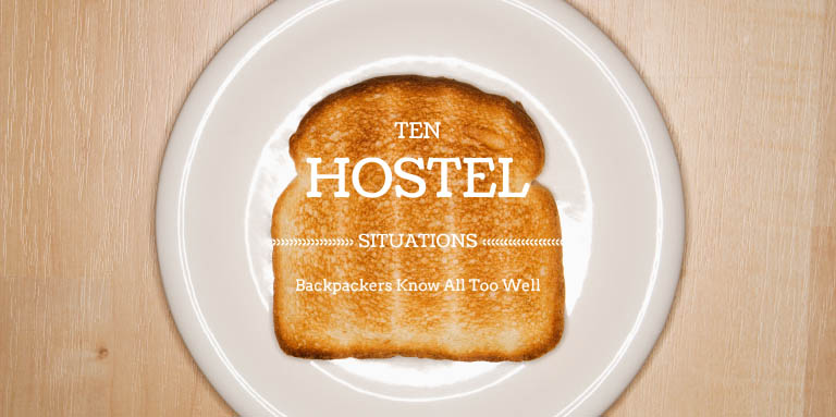 Ten Hostel Situations Backpackers Know All Too Well