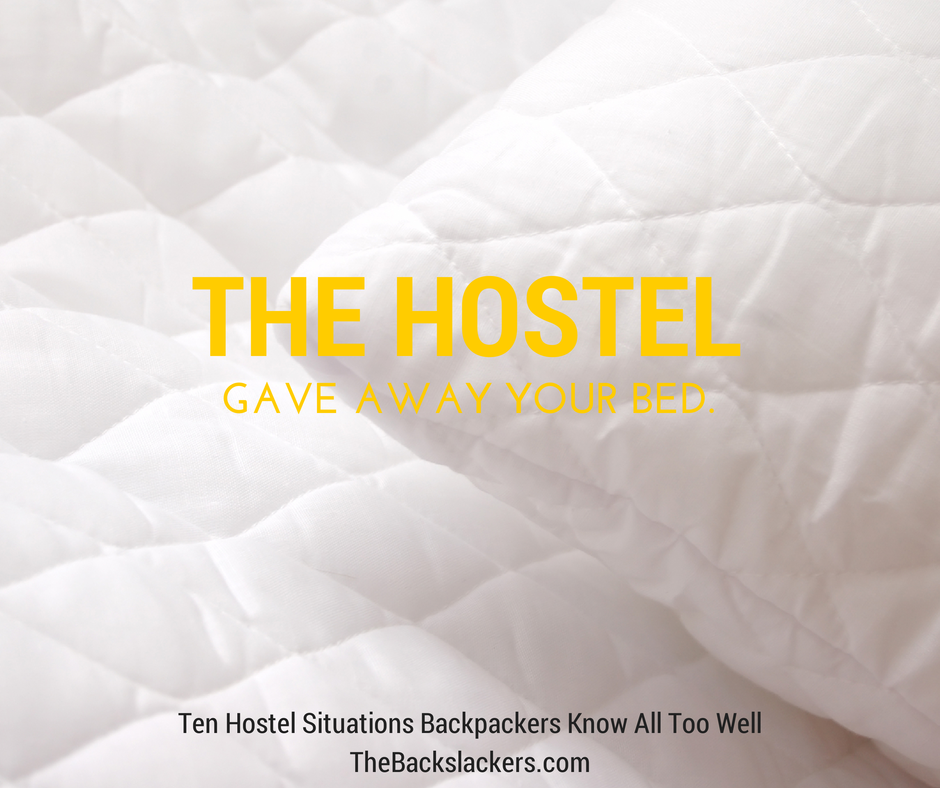 The hostel gave away your bed. - Ten Hostel Situations Backpackers Know All Too Well - The Backslackers