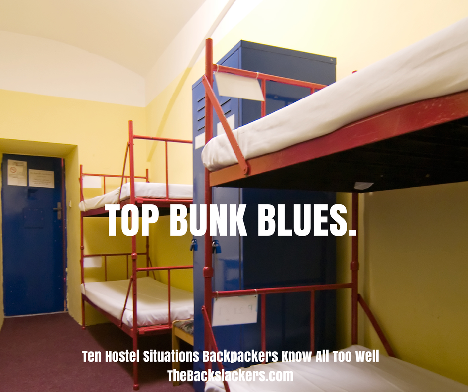 Top bunk blues. - Ten Hostel Situations Backpackers Know All Too Well - The Backslackers