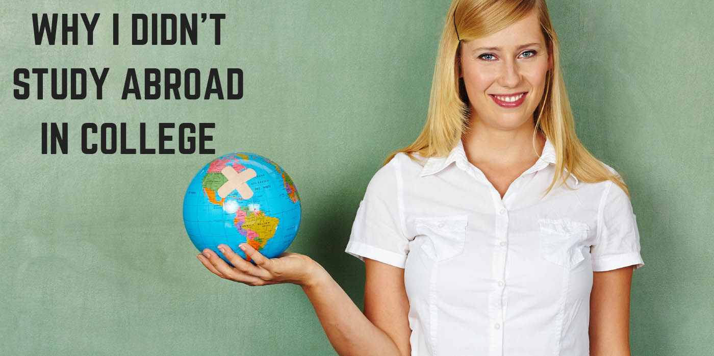 Why I Didn't Study Abroad in College