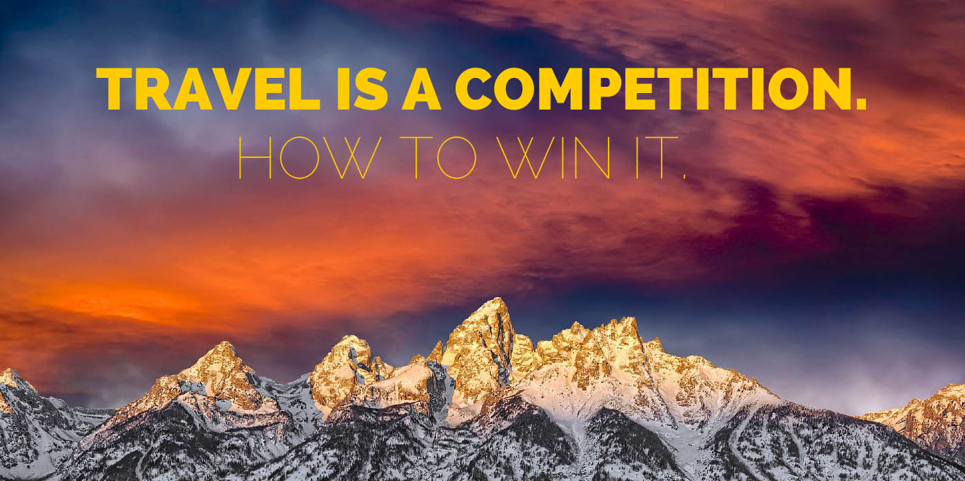 Travel is a Competition. How to win it.