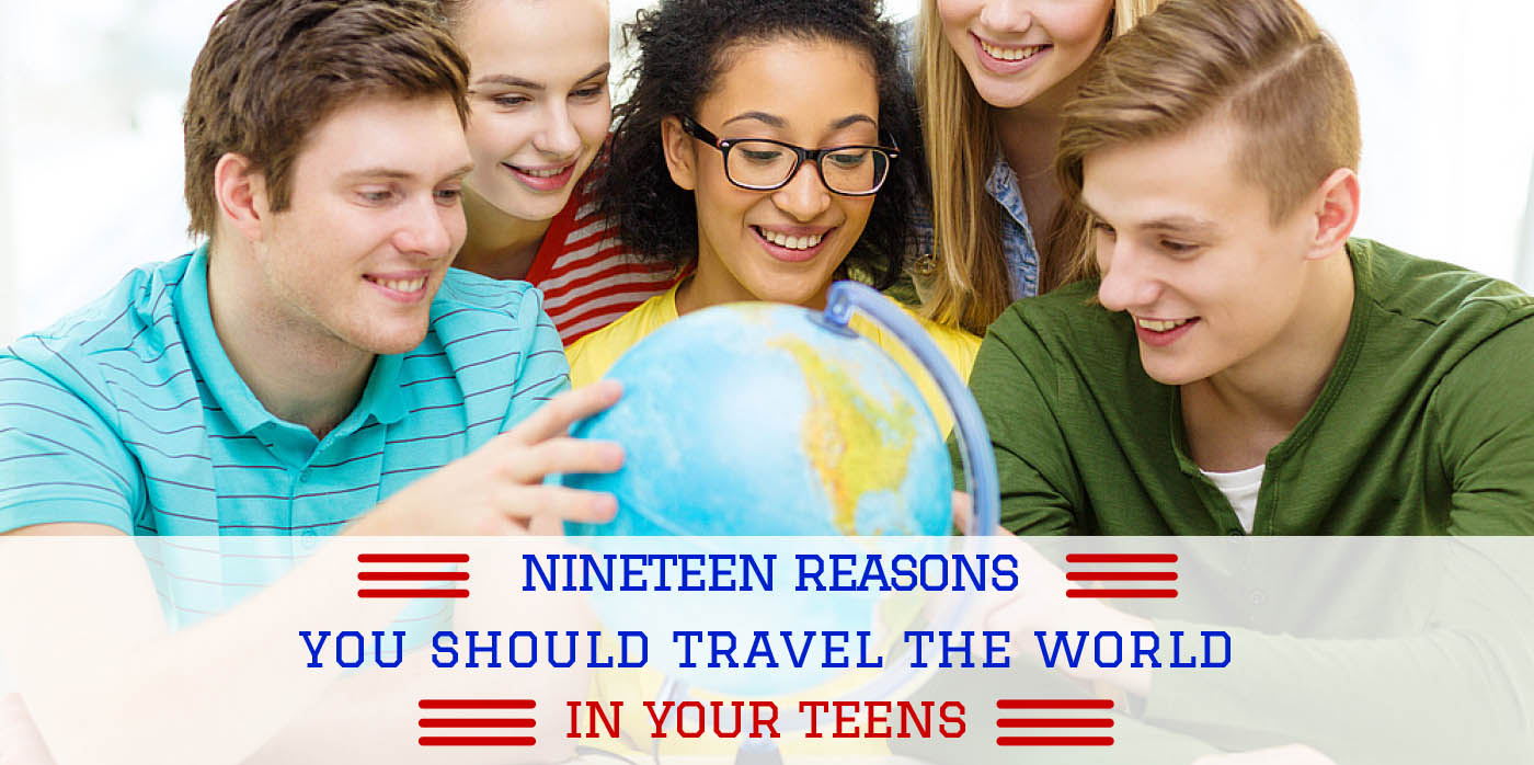 Nineteen Reasons You Should Travel the World in Your Teens