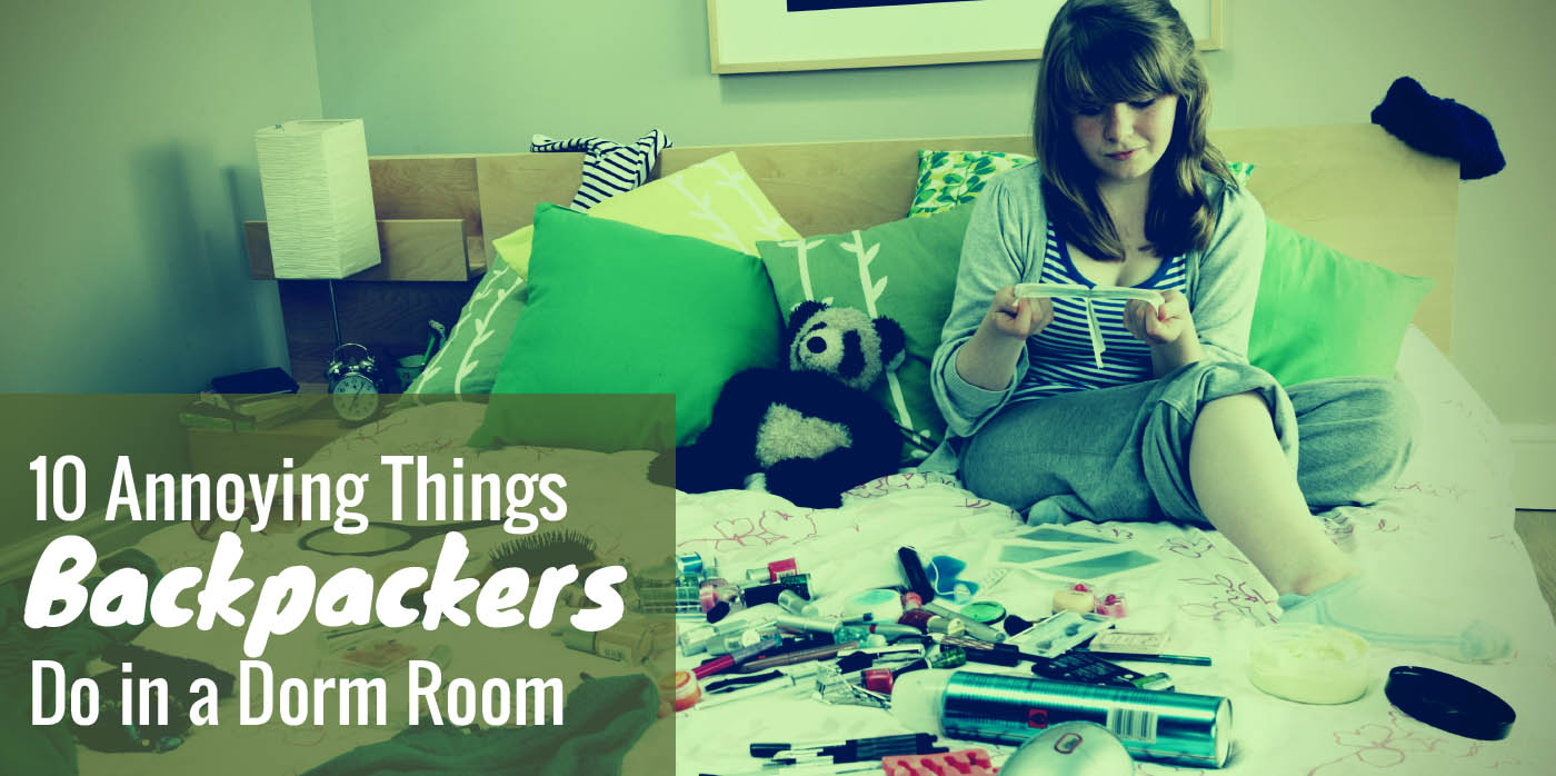 10 Annoying Things Backpackers Do in a Dorm Room