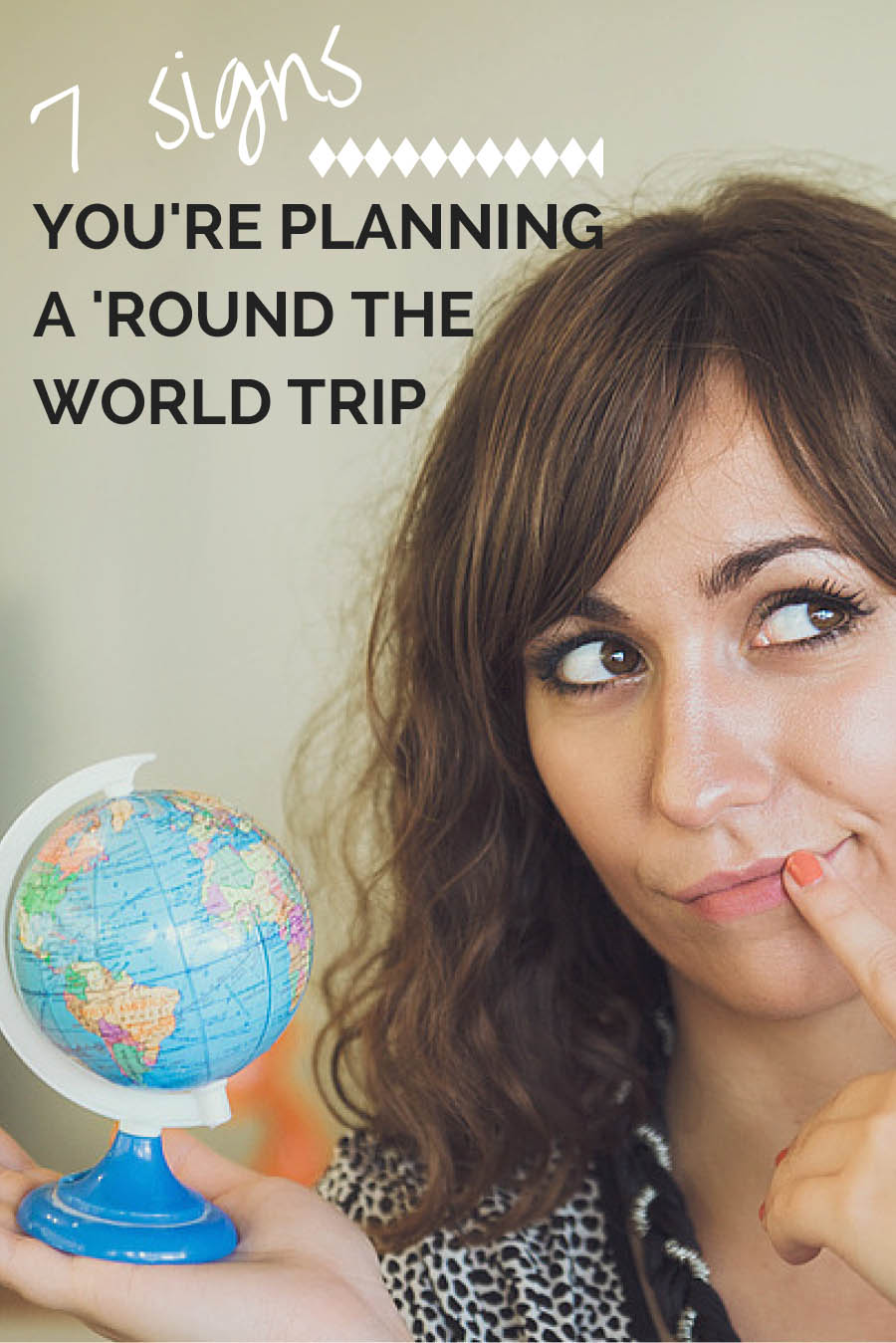 7 Signs You're Planning a 'Round the World Trip