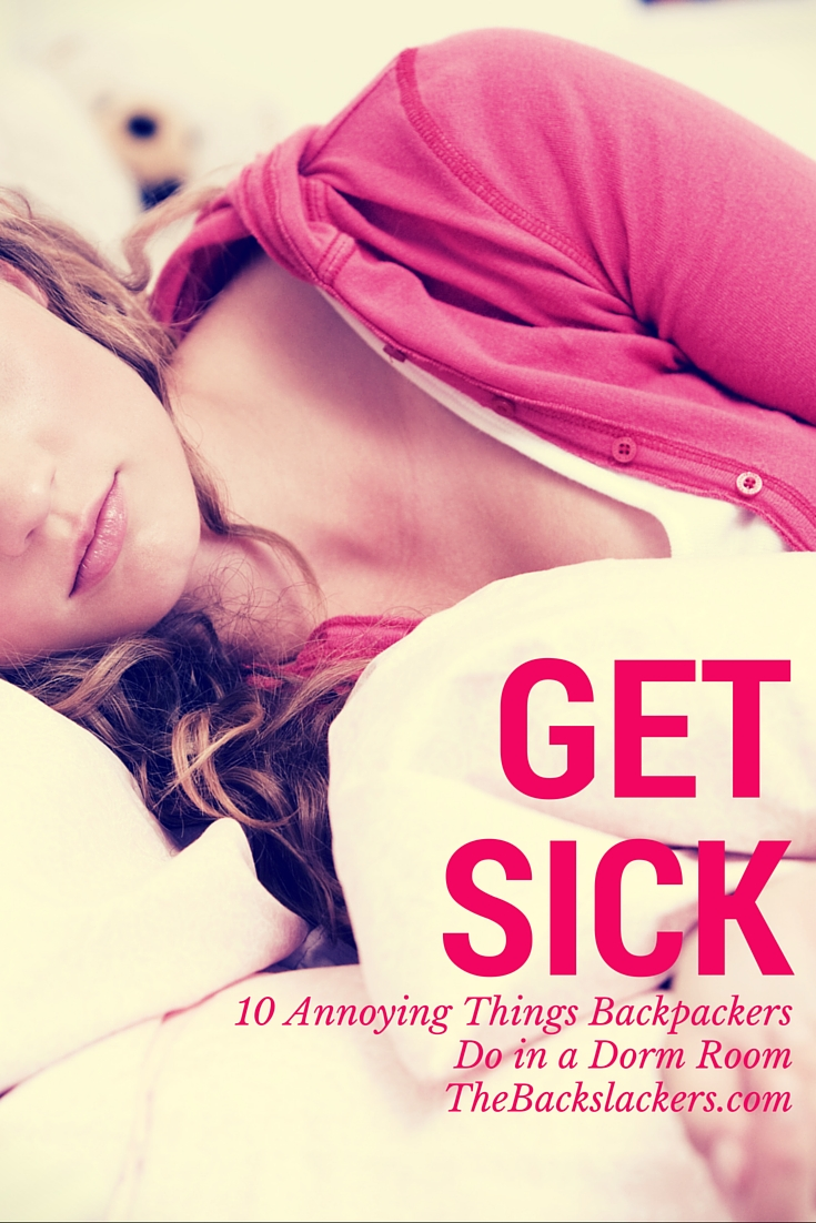 Get Sick   10 Annoying Things Backpackers Do in a Dorm Room