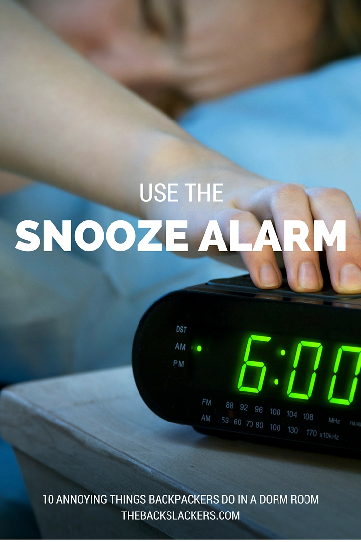 Use The Snooze Alarm | 10 Annoying Things Backpackers Do in a Dorm Room