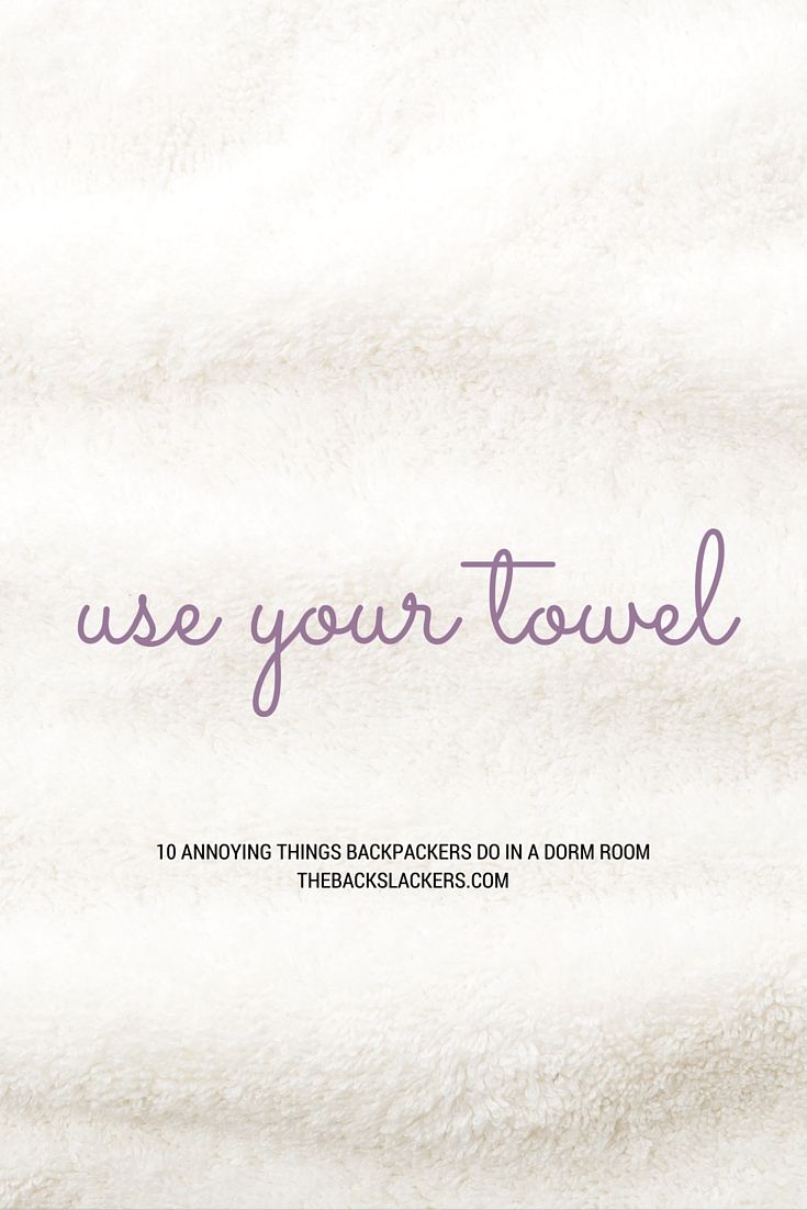Use Your Towel | 10 Annoying Things Backpackers Do in a Dorm Room