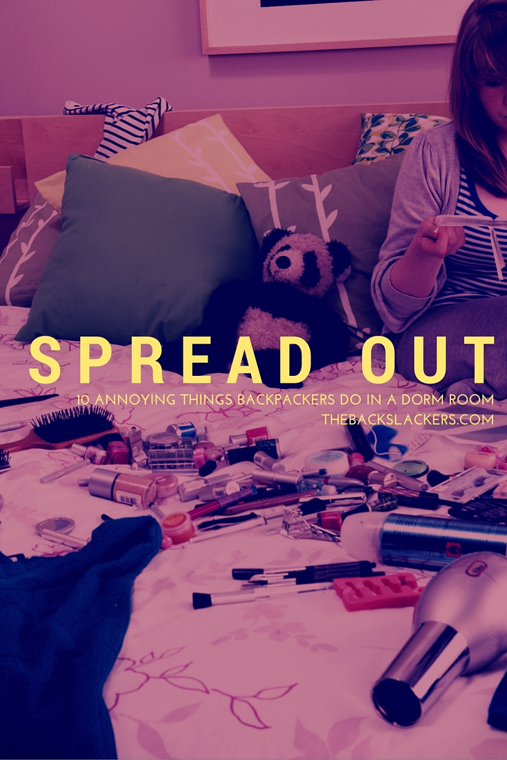 Spread Out | 10 Annoying Things Backpackers Do in a Dorm Room