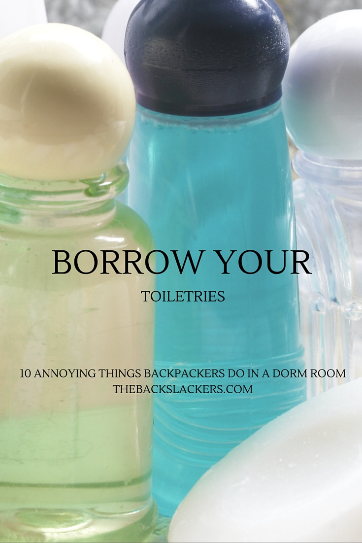 Borrow Your Toiletries | 10 Annoying Things Backpackers Do in a Dorm Room