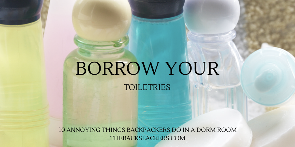 Borrow Your Toiletries - 10 Annoying Things Backpackers Do in a Dorm Room
