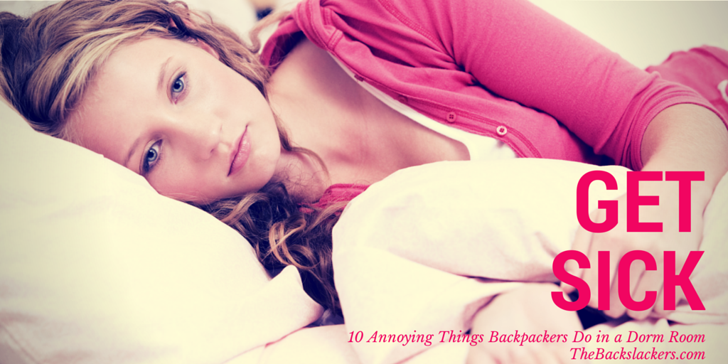 Get Sick - 10 Annoying Things Backpackers Do in a Dorm Room