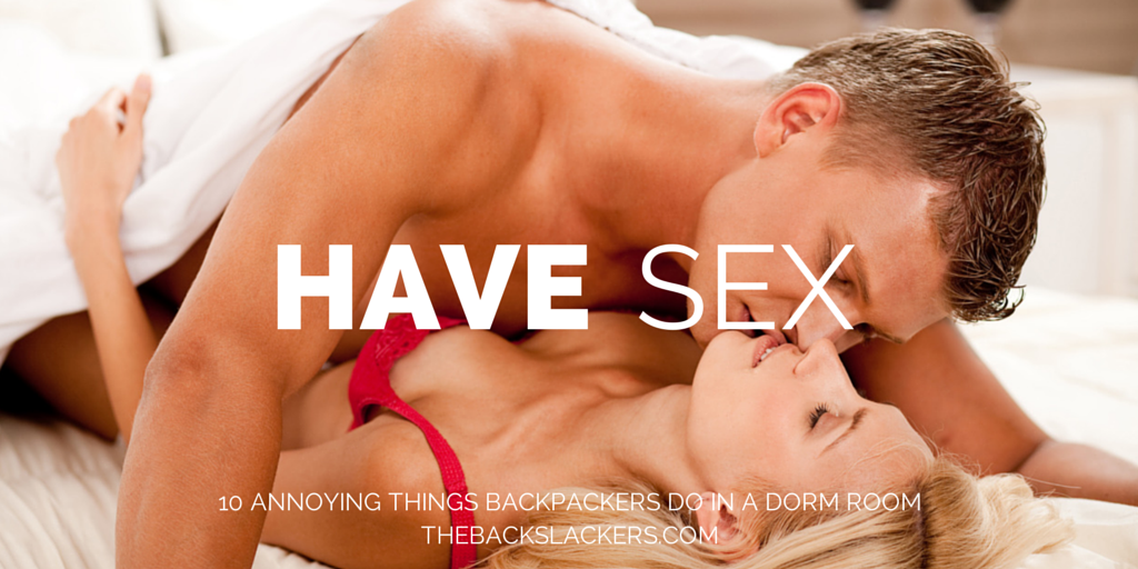 Have Sex - 10 Annoying Things Backpackers Do in a Dorm Room